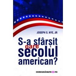 S-a sfarsit oare secolul american? - Joseph S. Nye jr.