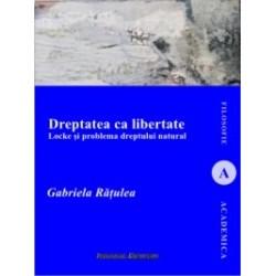 Dreptatea ca libertate. Locke si problema dreptului natural - Gabriela Ratulea