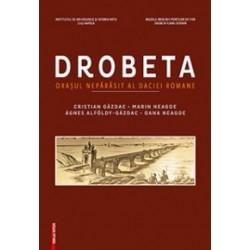 DROBETA - ORASUL NEPARASIT AL DACIEI ROMANE - Cristian Gazdac, Marin Neagoe, Oana Neagoe