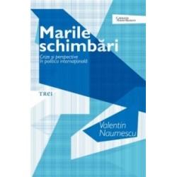 Marile schimbari - Crize si perspective in politica intenationala - Valentin Naumescu