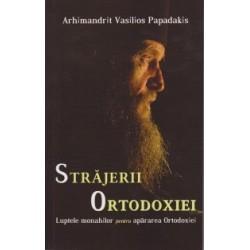 Strajerii Ortodoxiei. Luptele monahilor pentru apararea Ortodoxiei - Vasilios Papadakis