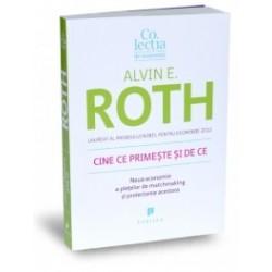 Cine ce primeste si de ce - Noua economie a pietelor de matchmaking si proiectarea acestora - Alvin E. Roth