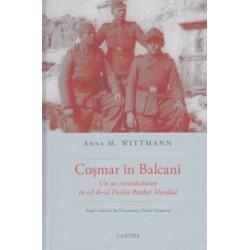 Cosmar in Balcani - un sas transilvanean in cel de-al Doilea Razboi Mondial - Anna M. Wittmann