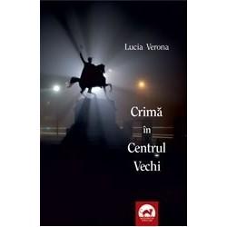 Crima in Centrul Vechi - Lucia Verona