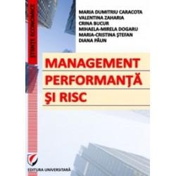 Management, performanta si risc - Valentina Zaharia, Maria Caracota Dimitriu, Mihaela-Mirela Dogaru, Crina Bucur