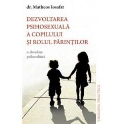Dezvoltarea psihosexuala a copilului si rolul parintilor. O abordare psihanalitica - dr. Matheos Iosafat