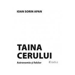 Taina Cerului - Astronomie si folclor - Ioan Sorin Apan