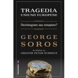 Tragedia Uniunii Europene - Dezintegrare sau renastere? George Soros in dialog cu Gregor Peter Schmitz - George Soros, Gregor P