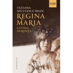 Regina Maria. Ultima dorinta - Tatiana Niculescu Bran