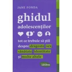 Ghidul adolescentilor - Tot ce trebuie sa stii despre dragoste, sex, sanatate, identitate si multe altele - Jane Fonda