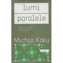 Lumi paralele - O calatorie prin creatie, dimensiuni superioare si viitorul Cosmosului - Michio Kaku
