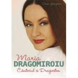 Maria Dragomiroiu. Cantecul si dragostea - Oana Georgescu