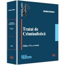Tratat de criminalistica. Editia a VI-a, revazuta - Emilian Stancu