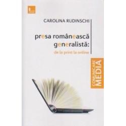 Presa romaneasca generalista : de la print la online - Carolina Rudinschi