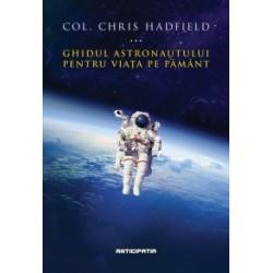 Ghidul astronautului pentru viata pe Pamant - Chris Hadfield