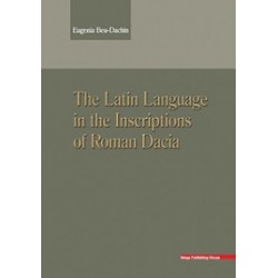 The Latin Language in the Inscriptions of Roman Dacia - Eugenia Beu-Dachin