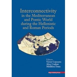 Interconnectivity in the Mediterranean and Pontic World during the Hellenistic and Roman Periods - Victor Cojocaru, Altay Cosku