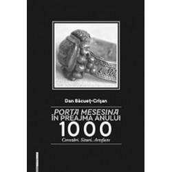 Porta Mesesina in prajma anului 1000 - Cercetari. Situri. Artefacte - Dan Bacuet-Crisan