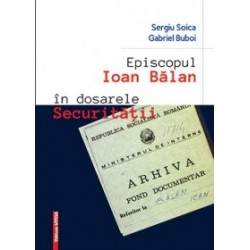Episcopul Ioan Balan in dosarele Securitatii - Sergiu Stoica, Gabriel Buboi