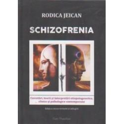Schizofrenia. Cercetari, teorii si interpretari etiopatogenetice, clinice si psihologice contemporane - Rodica Jeican