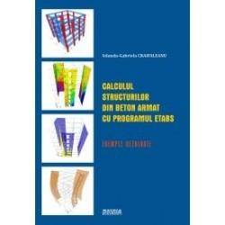 Calculul structurilor din beton armat cu programul ETABS. Exemple rezolvate - Iolanda Gabriela Craifaleanu