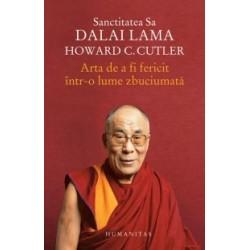 Arta de a fi fericit intr-o lume zbuciumata - Dalai Lama, Howard C. Cutler
