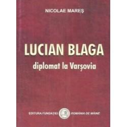 Lucian Blaga diplomat la Varsovia - Nicolae Mares