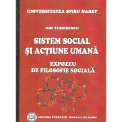 Sistem social si actiune umana. Expozeu de filosofie sociala - Ion Tudosescu