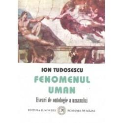 Fenomenul uman. Eseuri de ontologie a umanului - Ion Tudosescu