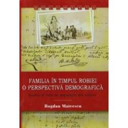 Familia in timpul robiei. O perspectiva demografica. Studiu si liste de populatie din arhive - Bogdan Mateescu