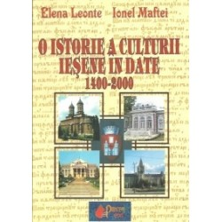 O istorie a culturii iesene in date 1400-2000 - Elena Leonte, Ionel Maftei