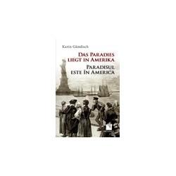 Das Paradies liegt in Amerika / Paradisul este in America - Karin Gundisch