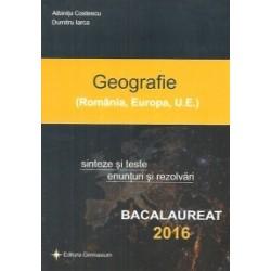 Bacalaureat 2016 - Geografie (Romania, Europa, U.E.). Sinteze si teste, enunturi si rezolvari - Dumitru Iarca, Albinita Costesc