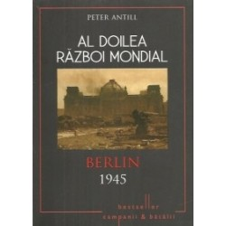 Al Doilea Razboi Mondial. Berlin 1945 - Peter Antill