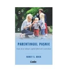 Parentingul pasnic. Cum sa-ti iubesti copilul fara sa-l controlezi - Nancy S. Buck