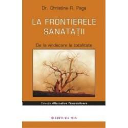 La frontierele sanatatii - De la vindecare la totalitate - Christine R. Page
