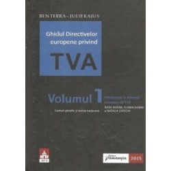 Ghidul Directivelor europene privind TVA.Vol I. Introducere in sistemul european de TVA - Ben Terra, Julie Kajus
