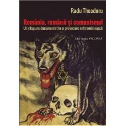 Romania, romanii si comunismul. Un raspuns documentat la o provocare antiromaneasca - Radu Theodoru
