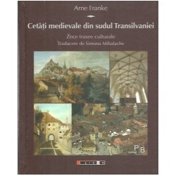 Cetati medievale din sudul Transilvaniei - Arne Franke