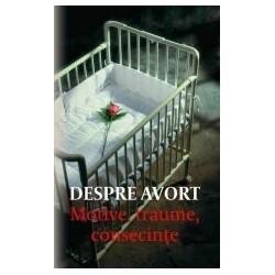 Despre avort. Motive, traume, consecinte -