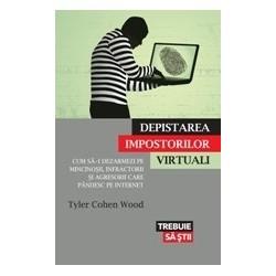 Depistarea impostorilor virtuali. Cum sa-i dezarmezi pe mincinosii, infractorii si agresorii care pandesc pe internet - Tyler C
