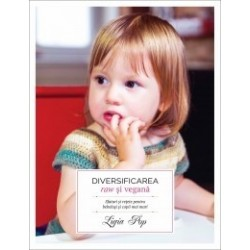 Diversificarea raw si vegana - Sfaturi si retete pentru bebelusi si copii mai mari - Ligia Pop