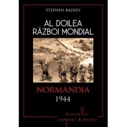 Al Doilea Razboi Mondial. Normandia 1944 - Stephen Badsey