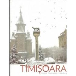 Timisoara. City of Romanian Freedom -