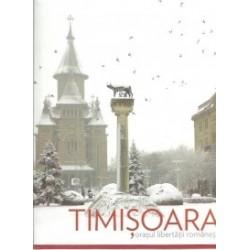 Timisoara. Orasul libertatii romanesti -