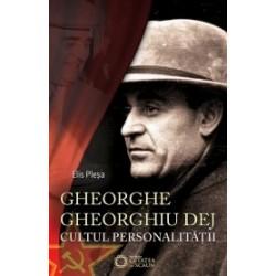 Gheorghe Gheorghiu Dej - Cultul personalitatii (1945-1965) - Elis Plesa