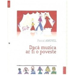 Daca muzica ar fi o poveste - Pascal Amoyel