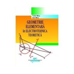 Geometrie elementara in electrotehnica teoretica - Tudor Micu, Dan Micu