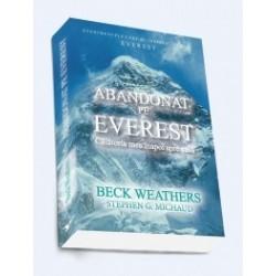 Abandonat pe Everest - Calatoria mea inapoi spre casa - Beck Weathers, Stephen G. Michaud