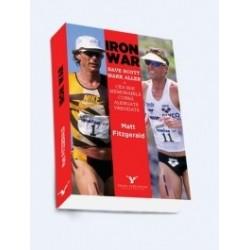 Iron War. Dave Scott - Mark Allen: Cea mai memorabila cursa alergata vreodata - Matt Fitzgerald